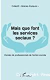 Mais que font les services sociaux ?