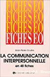 La communication interpersonnelle en 48 fiches