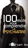 100 mots pour comprendre la psychiatrie