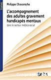 L'accompagnement des adultes gravement handicapés mentaux dans le secteur médico-social