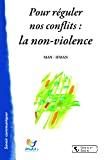 Pour réguler nos conflits : la non-violence