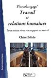 Photolangage : travail et relations humaines. Pour mieux vivre son rapport au travail